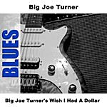 Big Joe Turner Big Joe Turner's Wish I Had A Dollar