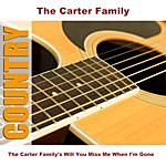 The Carter Family The Carter Family's Will You Miss Me When I'm Gone