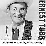 Ernest Tubb Ernest Tubb's When I Take My Vacation In The Sky