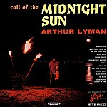 Arthur Lyman Call Of The Midnight Sun (Digitally Remastered)