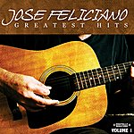 José Feliciano Greatest Hits Vol. 1 (Digitally Remastered)