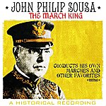 John Philip Sousa March King - John Philip Sousa Conducts His Own Marches And Other Favorites - A Historical Recording (Digitally Remastered)