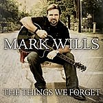 Mark Wills The Things We Forget