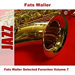 Fats Waller Fats Waller Selected Favorites Volume 7