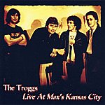 The Troggs Live At Max's Kansas City