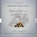 Martin Haselböck Die Orgeln von Gottfried Silbermann Vol. 1 - Freiberg, Tiefenau, Niederschöna, Großhartmannsdorf