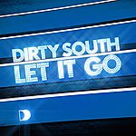 Dirty South Let It Go (Remixes)