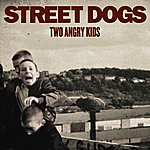 Street Dogs Two Angry Kids