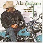 Alan Jackson A Lot About Livin' (And A Little 'Bout Love)