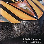 Robert Ashley Now Eleanor's Idea
