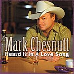 Mark Chesnutt Heard It In a Love Song