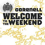Corenell Welcome To The Weekend