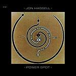 Jon Hassell Power Spot