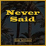 Tim Letteer Never Said (6-Track Maxi-Single)