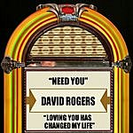 David Rogers Need You / Loving You Has Changed My Life