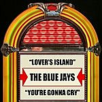 The Blue Jays Lover's Island / You're Gonna Cry