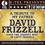 David Frizzell A Tribute To My Father - David Frizzell Sings The Country Hits Of Lefty Frizzell