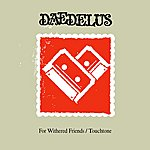Daedelus For Withered Friends/Touchtone
