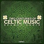 Seamus Ennis Two Centuries Of Celtic Music (Digitally Remastered)