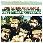 The Aussie Bush Band Bush Songs From The Australian Outback (Digitally Remastered)