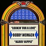 Bobby Womack Lookin' For A Love / Harry Hippie