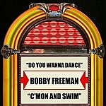 Bobby Freeman Do You Wanna Dance / C'mon And Swim