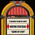 Wayne Fontana A Groovy Kind Of Love / Game Of Love
