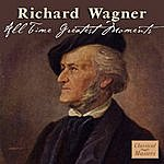 Richard Wagner Wagner: All Time Greatest Moments