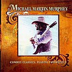 Michael Martin Murphey Cowboy Classics: Playing Favorites II