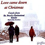 St. Paul's Cathedral Choir Love Came Down At Christmas