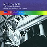 Sir Georg Solti Sir Georg Solti: The First Recordings As Pianist And Conductor, 1947-1958