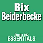 Bix Beiderbecke Bix Beiderbecke: Studio 102 Essentials