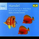 Orpheus Chamber Orchestra Handel: Concerti Grossi Op. 6/Water Music/Fireworks Music