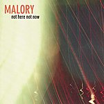 Malory Not Here Not Now
