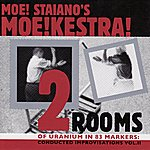 Moe! Staiano's MOE!KESTRA! Two Rooms of Uranium Inside 83 Markers: Conducted Improvisations Vol. 2