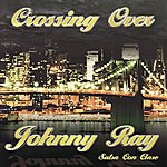 Johnny Ray Crossing Over