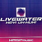 Livewater Hey! Uh-Huh!