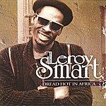Leroy Smart Dread hot in africa