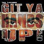 Lex Lakaiser Git Ya Hands Up
