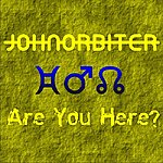 John Orbiter Are You Here