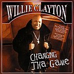 Willie Clayton Changing Tha Game