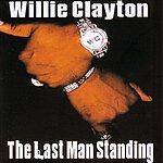 Willie Clayton The Last Man Standing