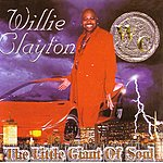 Willie Clayton The Little Giant Of Soul