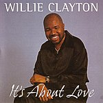 Willie Clayton It's About Love
