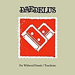 Daedelus For Withered Friends / Touchtone