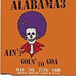 Alabama 3 Ain't Goin' to Goa / Mao Tse Tung Said - EP