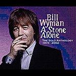 Bill Wyman A Stone Alone: The Solo Anthology, 1974-2002