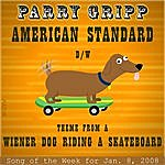 Parry Gripp American Standard: Parry Gripp Song of the Week for January 8, 2008 - Single