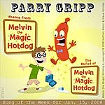 Parry Gripp Melvin The Magic Hotdog: Parry Gripp Song of the Week for January 15, 2008 - Single