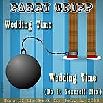 Parry Gripp Wedding Time: Parry Gripp Song of the Week for February 5, 2008 - Single